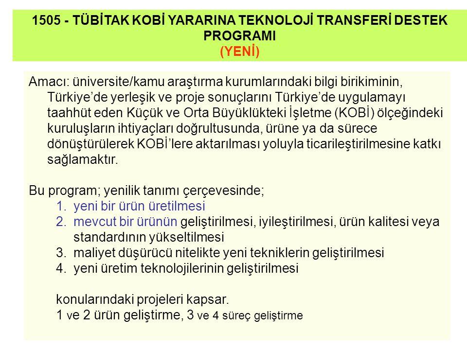 Amacı: üniversite/kamu araştırma kurumlarındaki bilgi birikiminin, Türkiye'de yerleşik ve proje sonuçlarını Türkiye'de uygulamayı taahhüt eden Küçük ve Orta Büyüklükteki İşletme (KOBİ) ölçeğindeki kuruluşların ihtiyaçları doğrultusunda, ürüne ya da sürece dönüştürülerek KOBİ'lere aktarılması yoluyla ticarileştirilmesine katkı sağlamaktır.