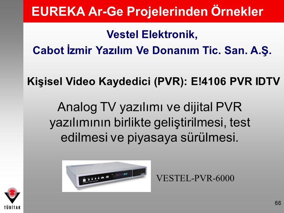 66 EUREKA Ar-Ge Projelerinden Örnekler VESTEL-PVR-6000 Kişisel Video Kaydedici (PVR): E!4106 PVR IDTV Vestel Elektronik, Cabot İzmir Yazılım Ve Donanı