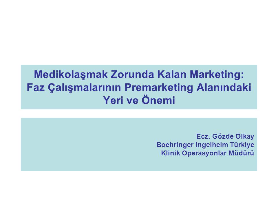 Medikolaşmak Zorunda Kalan Marketing: Faz Çalışmalarının Premarketing Alanındaki Yeri ve Önemi Ecz.