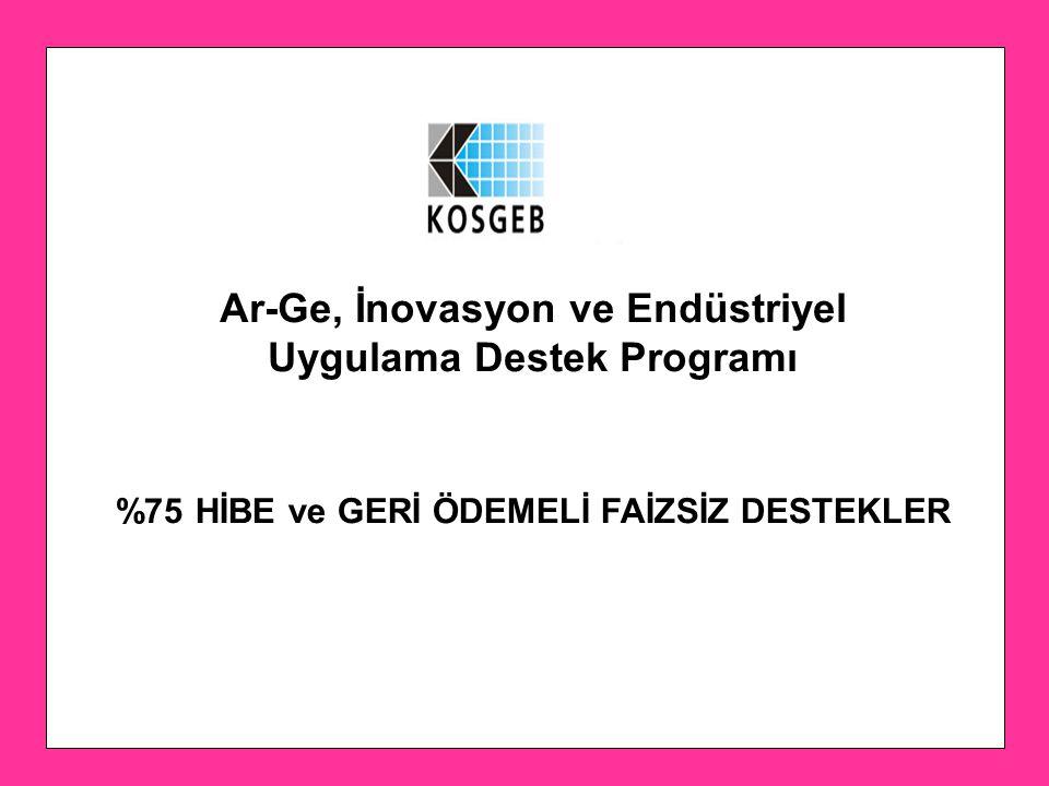 Ar-Ge, İnovasyon ve Endüstriyel Uygulama Destek Programı %75 HİBE ve GERİ ÖDEMELİ FAİZSİZ DESTEKLER
