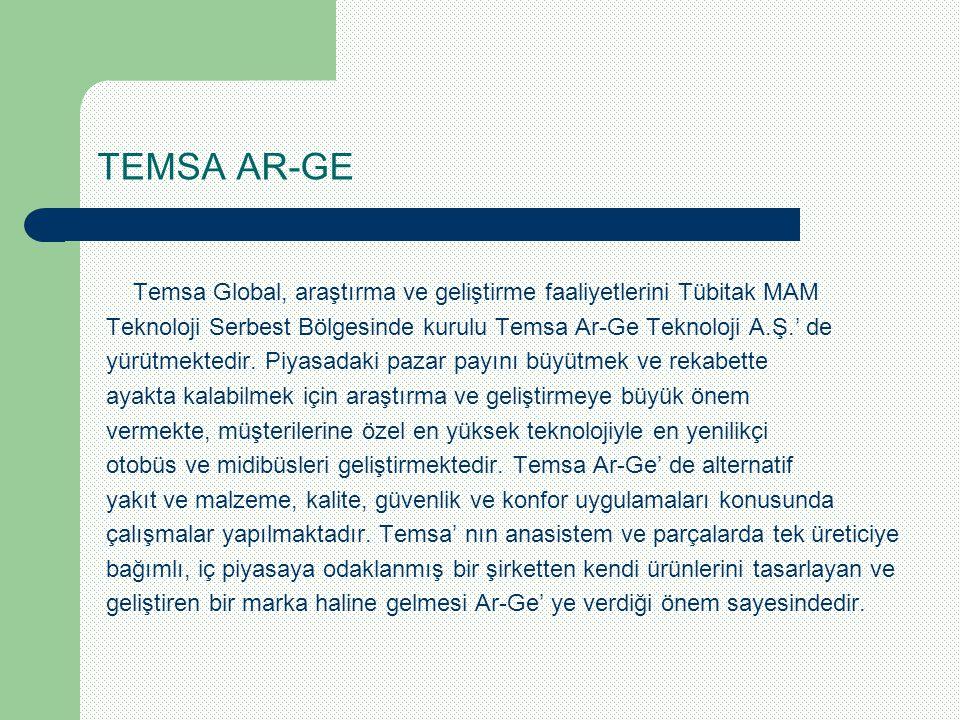 TEMSA AR-GE Temsa Global, araştırma ve geliştirme faaliyetlerini Tübitak MAM Teknoloji Serbest Bölgesinde kurulu Temsa Ar-Ge Teknoloji A.Ş.' de yürütm