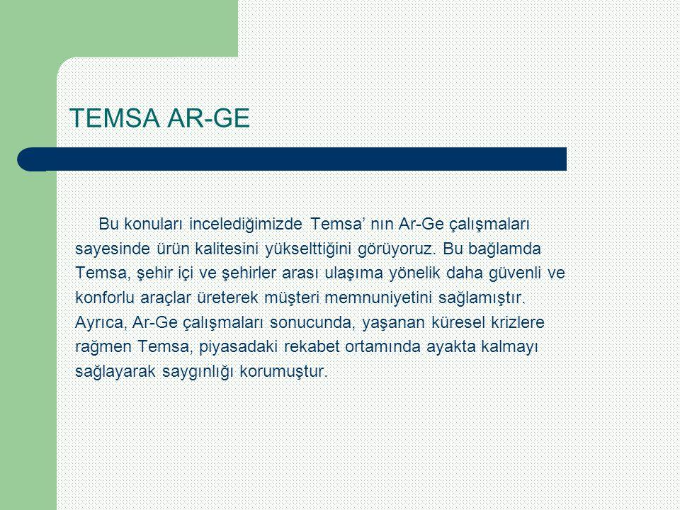 TEMSA AR-GE Bu konuları incelediğimizde Temsa' nın Ar-Ge çalışmaları sayesinde ürün kalitesini yükselttiğini görüyoruz. Bu bağlamda Temsa, şehir içi v