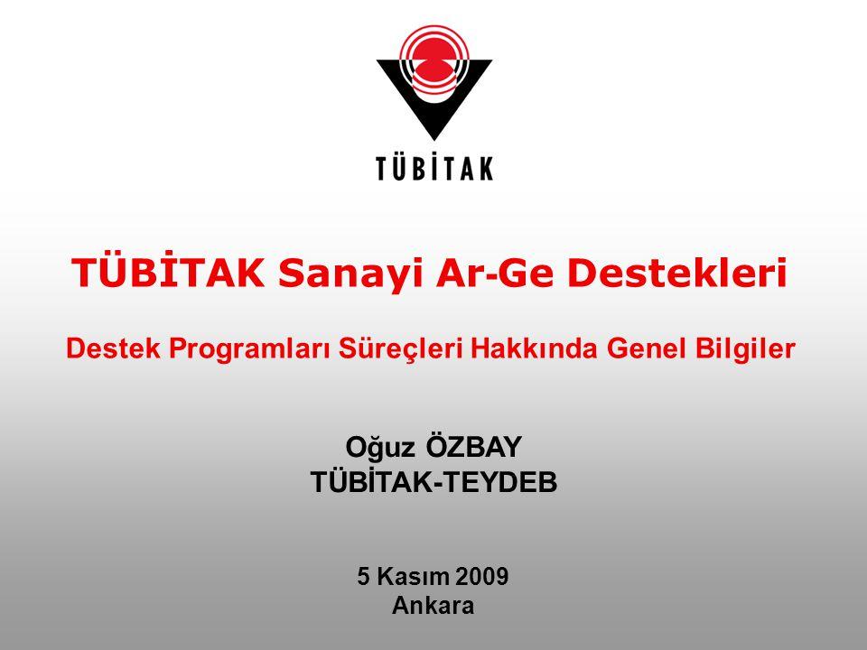 Oğuz ÖZBAY TÜBİTAK-TEYDEB 5 Kasım 2009 Ankara TÜBİTAK Sanayi Ar - Ge Destekleri Destek Programları Süreçleri Hakkında Genel Bilgiler
