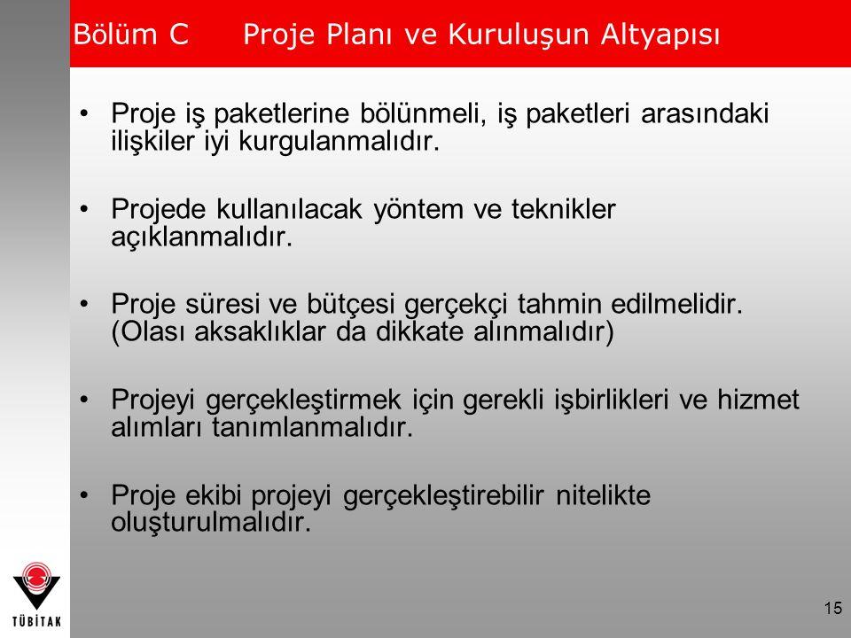 15 Proje iş paketlerine bölünmeli, iş paketleri arasındaki ilişkiler iyi kurgulanmalıdır. Projede kullanılacak yöntem ve teknikler açıklanmalıdır. Pro