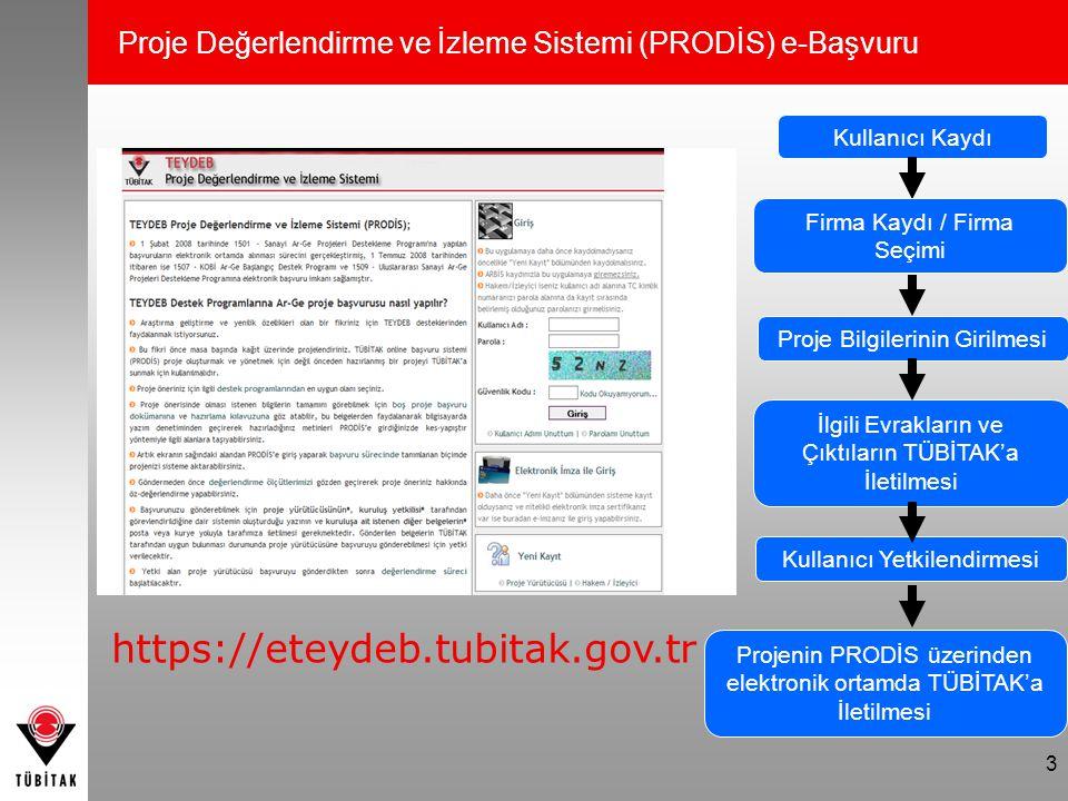 Proje Değerlendirme ve İzleme Sistemi (PRODİS) e-Başvuru 3 https://eteydeb.tubitak.gov.tr Kullanıcı Kaydı Firma Kaydı / Firma Seçimi Proje Bilgilerini