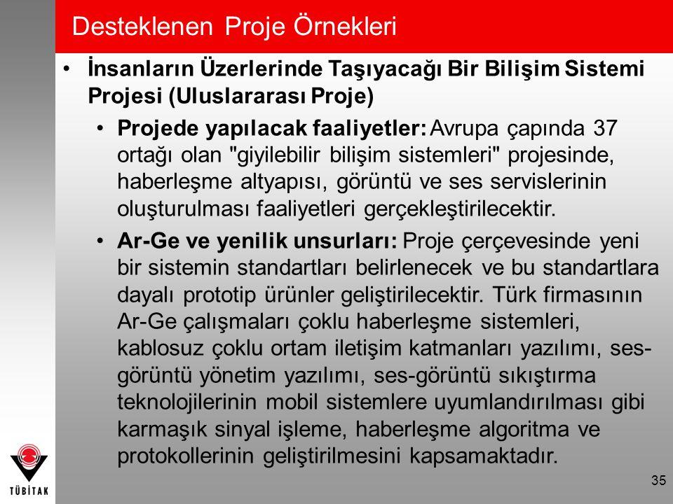 Desteklenen Proje Örnekleri İnsanların Üzerlerinde Taşıyacağı Bir Bilişim Sistemi Projesi (Uluslararası Proje) Projede yapılacak faaliyetler: Avrupa ç