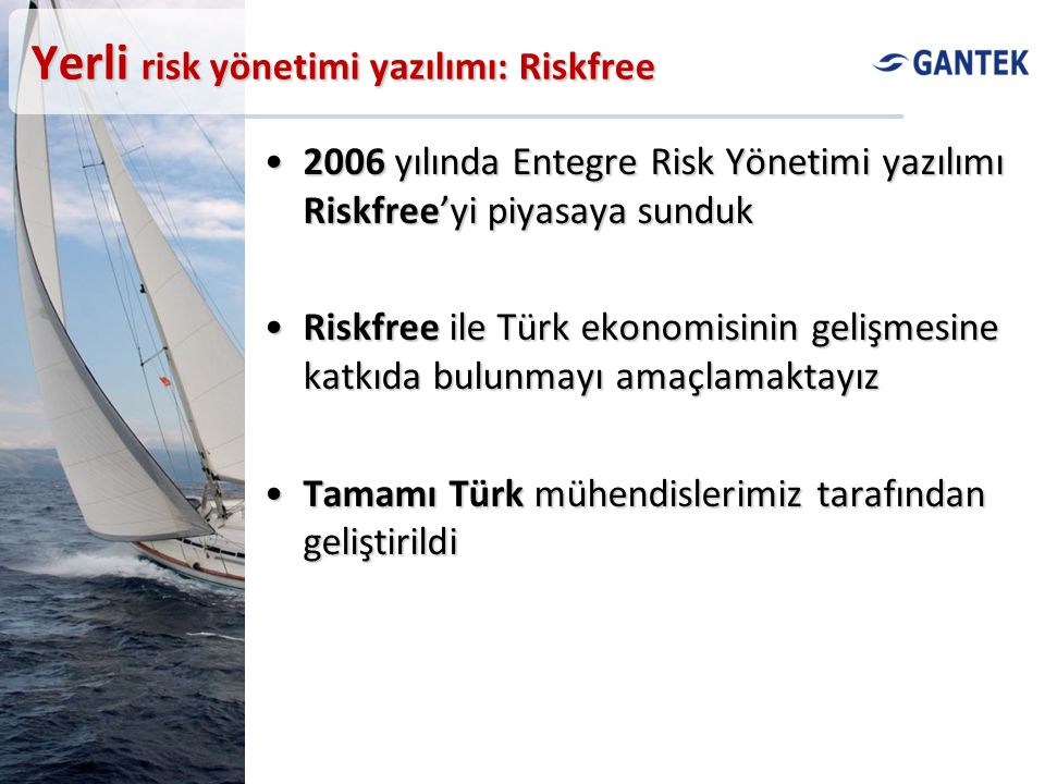 Risk yönetimi referanslarımız Türkiye Sınai Kalkınma Bankası (TSKB)Türkiye Sınai Kalkınma Bankası (TSKB) –Risk Yönetimi Çözümü (Riskfree Market Risk, Financial Instrument Analyzer, Treasury Valuation Module) TurkDexTurkDex –Exchange Risk Yönetimi (Riskfree Financial Instrument Analyzer) Deniz TürevDeniz Türev –Risk Yönetimi Çözümü (Financial Instrument Analyzer) CGR RatingCGR Rating –Stratejik Derecelendirme Çözümü (Riskfree Internal Rating) Yeşim TekstilYeşim Tekstil –Risk Yönetimi Projesi (Riskfree Financial Instrument Analyzer) CGR Rating