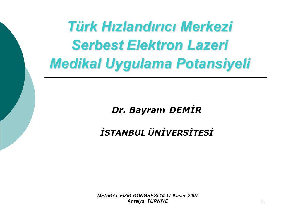1 Türk Hızlandırıcı Merkezi Serbest Elektron Lazeri Medikal Uygulama Potansiyeli Dr. Bayram DEMİR İSTANBUL ÜNİVERSİTESİ MEDİKAL FİZİK KONGRESİ 14-17 K