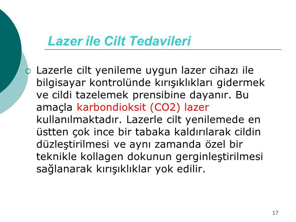 17 Lazer ile Cilt Tedavileri  Lazerle cilt yenileme uygun lazer cihazı ile bilgisayar kontrolünde kırışıklıkları gidermek ve cildi tazelemek prensibi