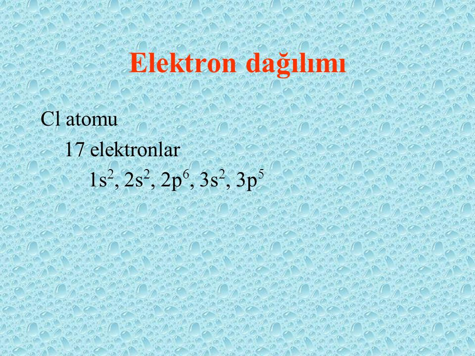 Elektron dağılımı Cl atomu 17 elektronlar 1s 2, 2s 2, 2p 6, 3s 2, 3p 5