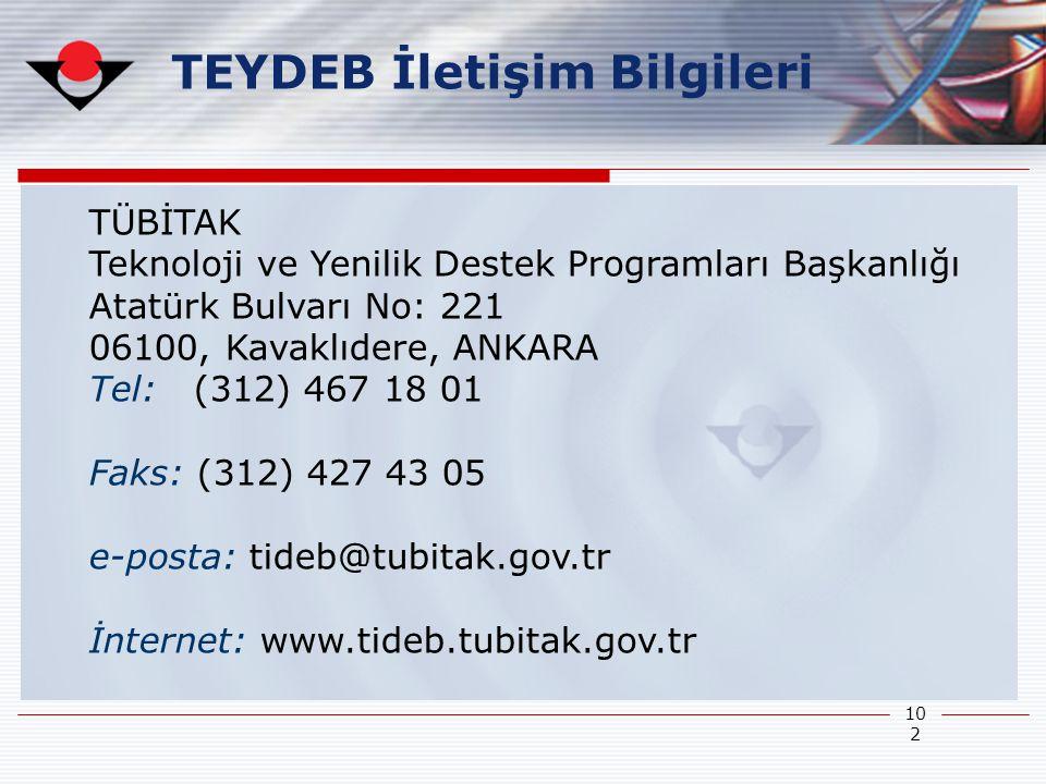 102 TÜBİTAK Teknoloji ve Yenilik Destek Programları Başkanlığı Atatürk Bulvarı No: 221 06100, Kavaklıdere, ANKARA Tel: (312) 467 18 01 Faks: (312) 427