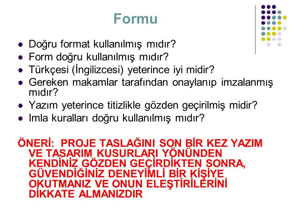 Formu Doğru format kullanılmış mıdır? Form doğru kullanılmış mıdır? Türkçesi (İngilizcesi) yeterince iyi midir? Gereken makamlar tarafından onaylanıp