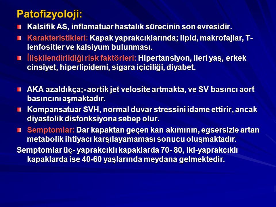 Patofizyoloji: Kalsifik AS, inflamatuar hastalık sürecinin son evresidir. Karakteristikleri: Kapak yaprakcıklarında; lipid, makrofajlar, T- lenfositle