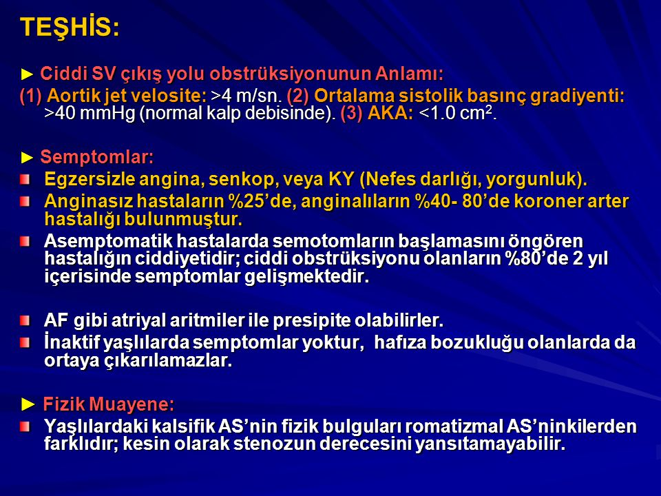 TEŞHİS: ► Ciddi SV çıkış yolu obstrüksiyonunun Anlamı: (1) Aortik jet velosite: >4 m/sn. (2) Ortalama sistolik basınç gradiyenti: >40 mmHg (normal kal