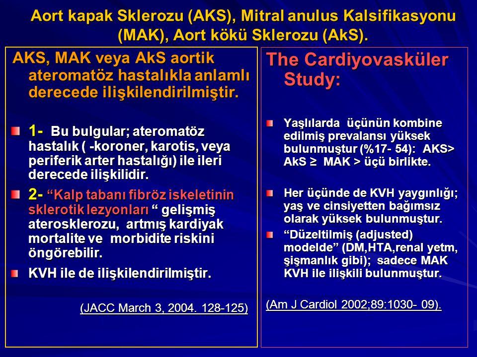 Aort kapak Sklerozu (AKS), Mitral anulus Kalsifikasyonu (MAK), Aort kökü Sklerozu (AkS). AKS, MAK veya AkS aortik ateromatöz hastalıkla anlamlı derece