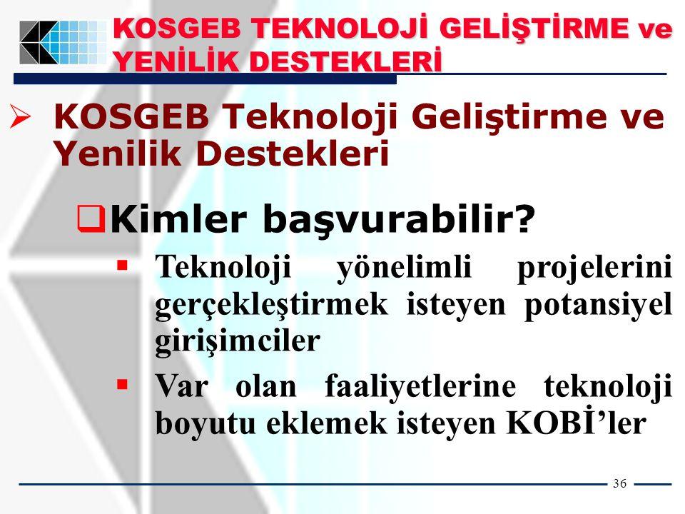 36   KOSGEB Teknoloji Geliştirme ve Yenilik Destekleri  Kimler başvurabilir.