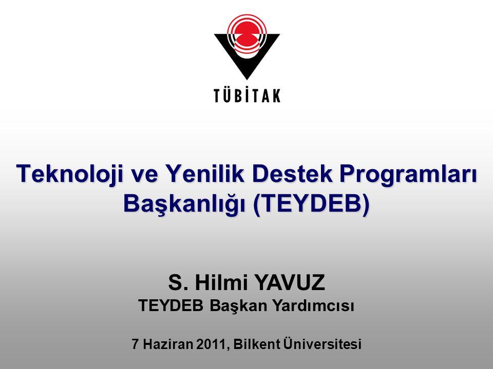 Teknoloji ve Yenilik Destek Programları Başkanlığı (TEYDEB) S. Hilmi YAVUZ TEYDEB Başkan Yardımcısı 7 Haziran 2011, Bilkent Üniversitesi