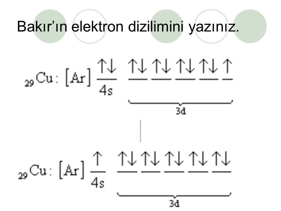 Bakır'ın elektron dizilimini yazınız.