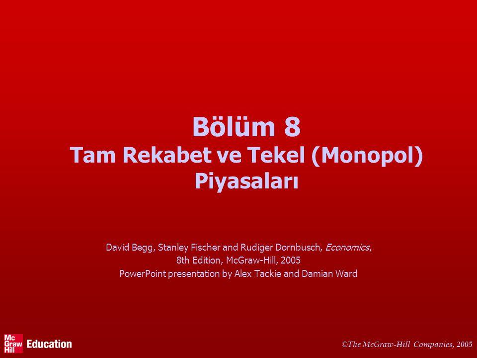 © The McGraw-Hill Companies, 2005 Bölüm 8 Tam Rekabet ve Tekel (Monopol) Piyasaları David Begg, Stanley Fischer and Rudiger Dornbusch, Economics, 8th