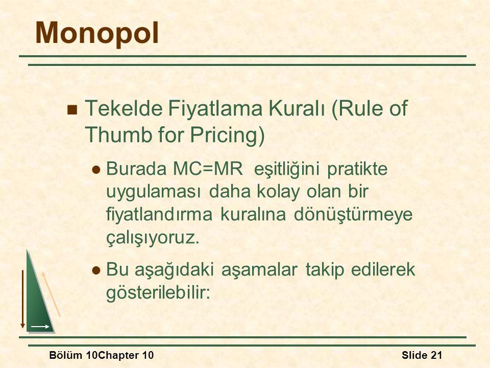 Bölüm 10Chapter 10Slide 21 Monopol Tekelde Fiyatlama Kuralı (Rule of Thumb for Pricing) Burada MC=MR eşitliğini pratikte uygulaması daha kolay olan bi