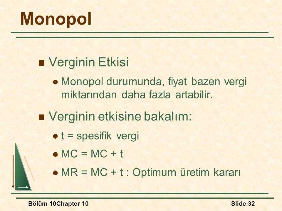 Bölüm 10Chapter 10Slide 32 Monopol Verginin Etkisi Monopol durumunda, fiyat bazen vergi miktarından daha fazla artabilir. Verginin etkisine bakalım: t