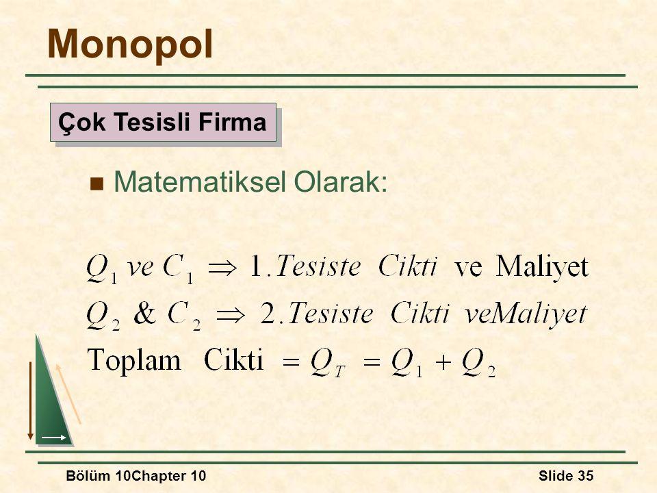 Bölüm 10Chapter 10Slide 35 Monopol Matematiksel Olarak: Çok Tesisli Firma