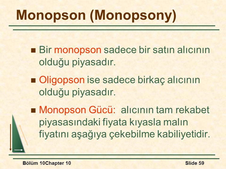 Bölüm 10Chapter 10Slide 59 Monopson (Monopsony) Bir monopson sadece bir satın alıcının olduğu piyasadır. Oligopson ise sadece birkaç alıcının olduğu p