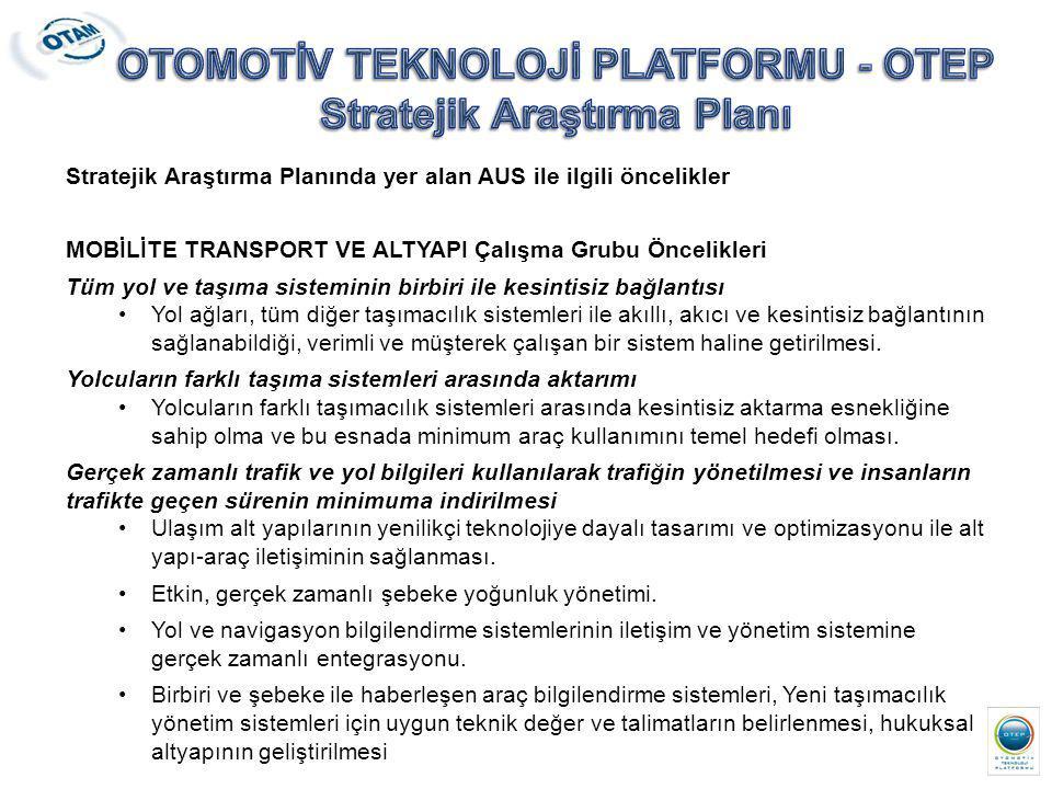Stratejik Araştırma Planında yer alan AUS ile ilgili öncelikler MOBİLİTE TRANSPORT VE ALTYAPI Çalışma Grubu Öncelikleri Tüm yol ve taşıma sisteminin b