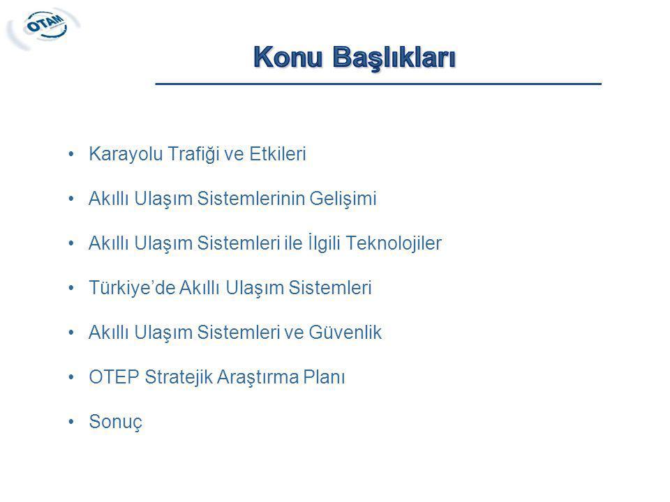 Karayolu Trafiği ve Etkileri Akıllı Ulaşım Sistemlerinin Gelişimi Akıllı Ulaşım Sistemleri ile İlgili Teknolojiler Türkiye'de Akıllı Ulaşım Sistemleri