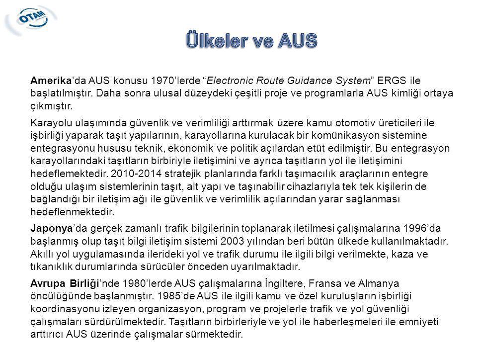 """Amerika'da AUS konusu 1970'lerde """"Electronic Route Guidance System"""" ERGS ile başlatılmıştır. Daha sonra ulusal düzeydeki çeşitli proje ve programlarla"""