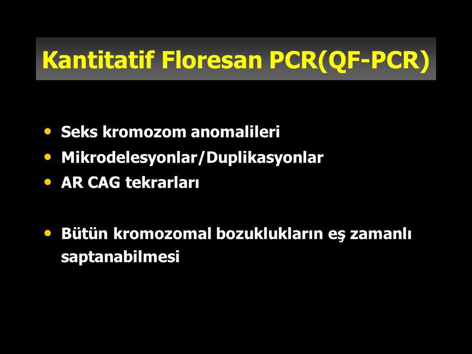 Kantitatif Floresan PCR(QF-PCR) Seks kromozom anomalileri Mikrodelesyonlar/Duplikasyonlar AR CAG tekrarları Bütün kromozomal bozuklukların eş zamanlı