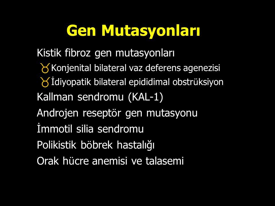 Gen Mutasyonları  Kistik fibroz gen mutasyonları  Konjenital bilateral vaz deferens agenezisi  İdiyopatik bilateral epididimal obstr ü ksiyon  Kal