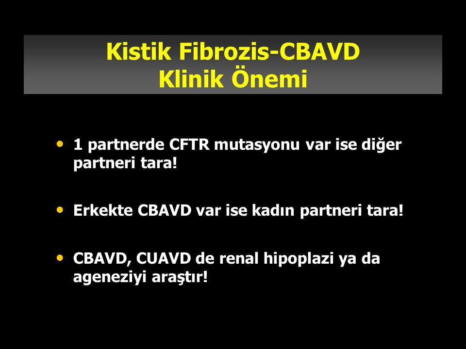 Kistik Fibrozis-CBAVD Klinik Önemi 1 partnerde CFTR mutasyonu var ise diğer partneri tara! Erkekte CBAVD var ise kadın partneri tara! CBAVD, CUAVD de