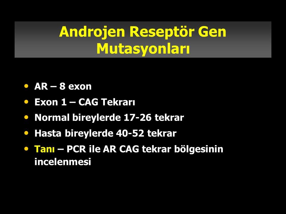 Androjen Reseptör Gen Mutasyonları AR – 8 exon Exon 1 – CAG Tekrarı Normal bireylerde 17-26 tekrar Hasta bireylerde 40-52 tekrar Tanı – PCR ile AR CAG