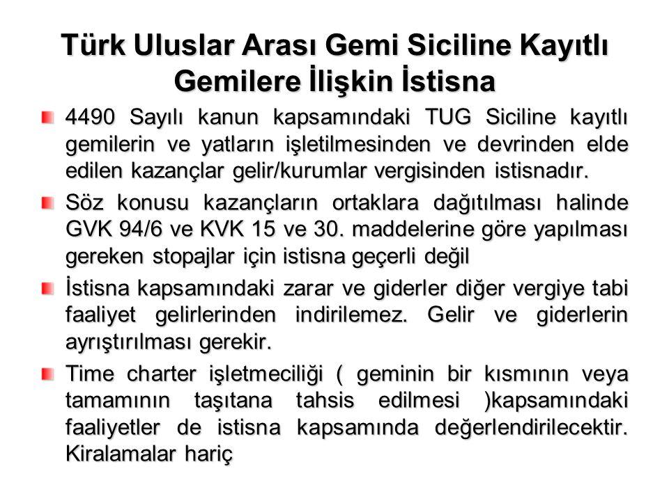 Türk Uluslar Arası Gemi Siciline Kayıtlı Gemilere İlişkin İstisna 4490 Sayılı kanun kapsamındaki TUG Siciline kayıtlı gemilerin ve yatların işletilmesinden ve devrinden elde edilen kazançlar gelir/kurumlar vergisinden istisnadır.