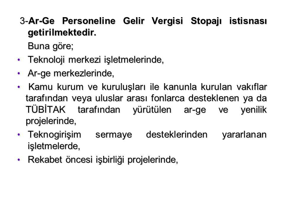 3-Ar-Ge Personeline Gelir Vergisi Stopajı istisnası getirilmektedir.