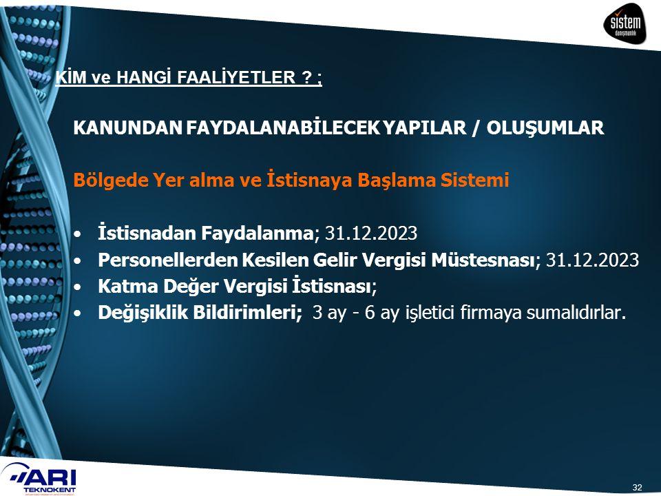 32 KANUNDAN FAYDALANABİLECEK YAPILAR / OLUŞUMLAR Bölgede Yer alma ve İstisnaya Başlama Sistemi İstisnadan Faydalanma; 31.12.2023 Personellerden Kesile