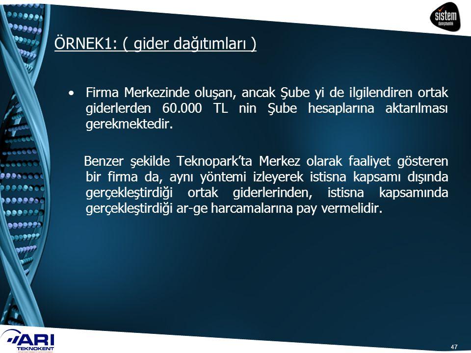 ÖRNEK1: ( gider dağıtımları ) 47 Firma Merkezinde oluşan, ancak Şube yi de ilgilendiren ortak giderlerden 60.000 TL nin Şube hesaplarına aktarılması g