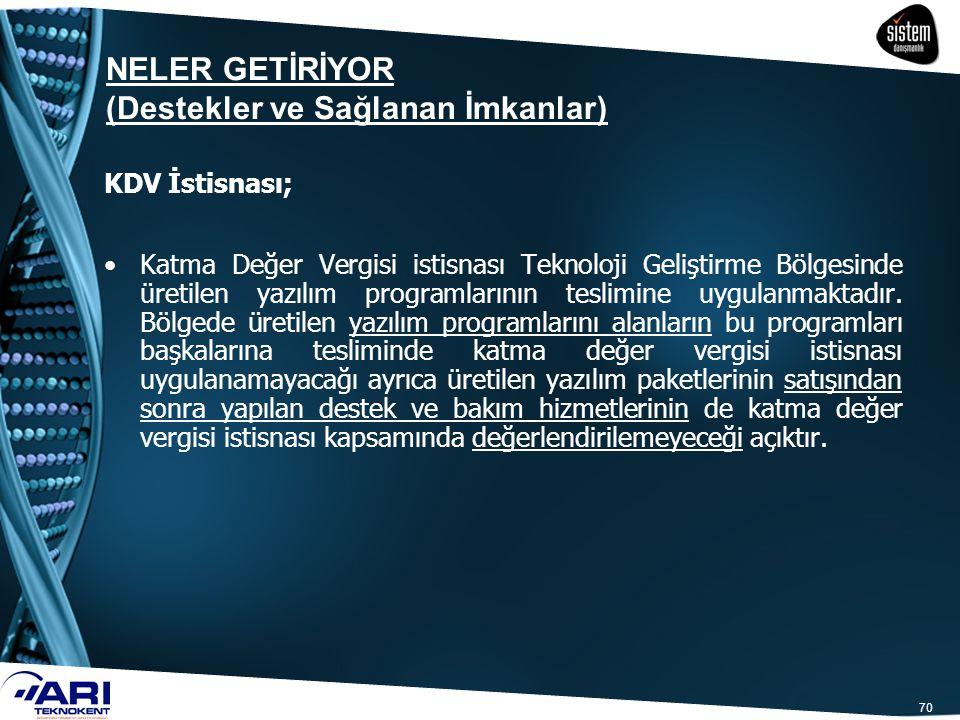 70 KDV İstisnası; Katma Değer Vergisi istisnası Teknoloji Geliştirme Bölgesinde üretilen yazılım programlarının teslimine uygulanmaktadır. Bölgede üre