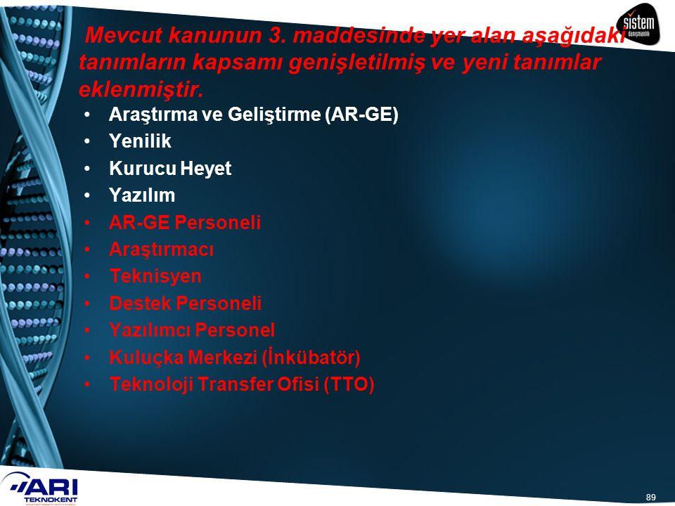 89 Araştırma ve Geliştirme (AR-GE) Yenilik Kurucu Heyet Yazılım AR-GE Personeli Araştırmacı Teknisyen Destek Personeli Yazılımcı Personel Kuluçka Merk