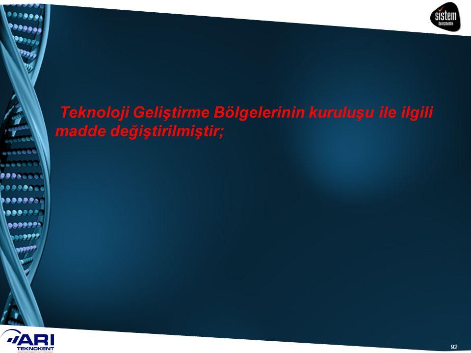 92 Teknoloji Geliştirme Bölgelerinin kuruluşu ile ilgili madde değiştirilmiştir;