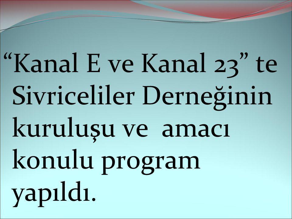 """""""Kanal E ve Kanal 23"""" te Sivriceliler Derneğinin kuruluşu ve amacı konulu program yapıldı."""