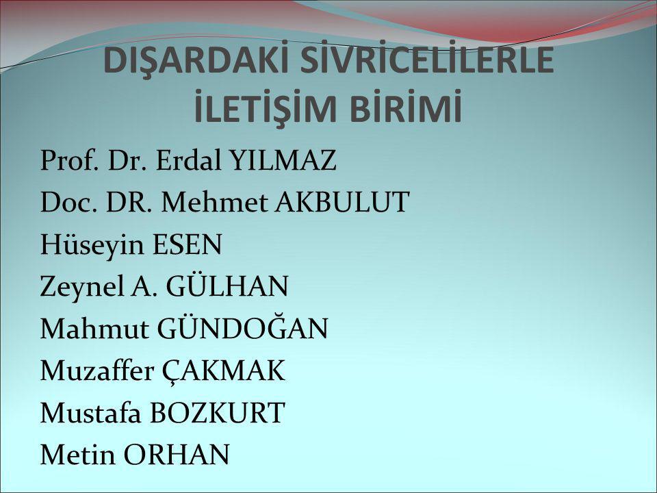 DIŞARDAKİ SİVRİCELİLERLE İLETİŞİM BİRİMİ Prof. Dr. Erdal YILMAZ Doc. DR. Mehmet AKBULUT Hüseyin ESEN Zeynel A. GÜLHAN Mahmut GÜNDOĞAN Muzaffer ÇAKMAK