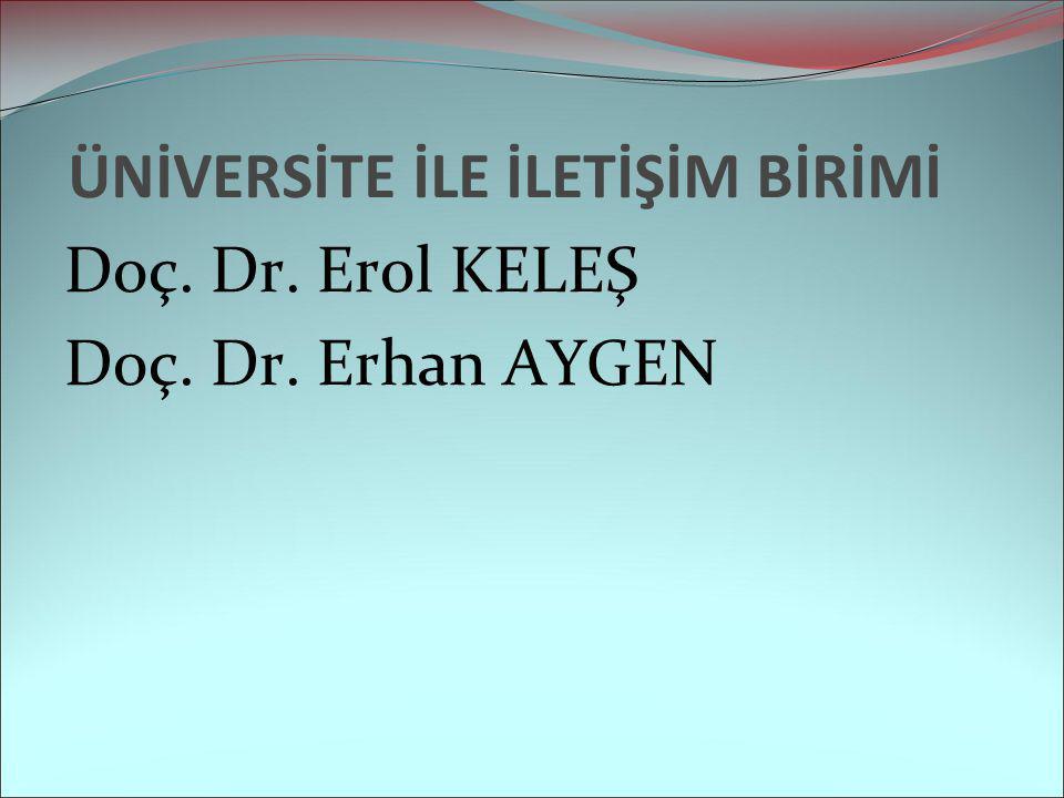 ÜNİVERSİTE İLE İLETİŞİM BİRİMİ Doç. Dr. Erol KELEŞ Doç. Dr. Erhan AYGEN