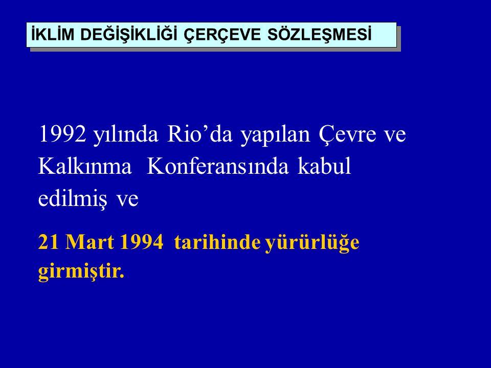 İKLİM DEĞİŞİKLİĞİ ÇERÇEVE SÖZLEŞMESİ 1992 yılında Rio'da yapılan Çevre ve Kalkınma Konferansında kabul edilmiş ve 21 Mart 1994 tarihinde yürürlüğe girmiştir.