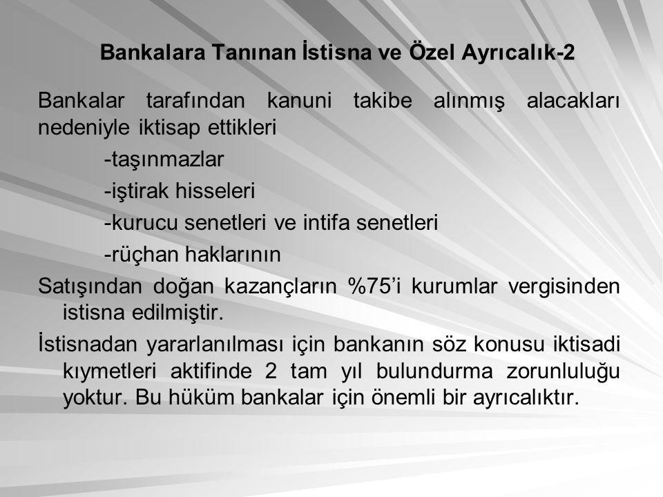 Bankalara Tanınan İstisna ve Özel Ayrıcalık-2 Bankalar tarafından kanuni takibe alınmış alacakları nedeniyle iktisap ettikleri -taşınmazlar -iştirak h