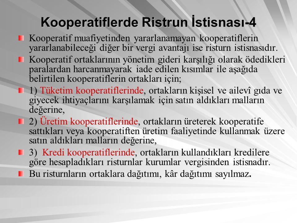 Kooperatiflerde Ristrun İstisnası-4 Kooperatif muafiyetinden yararlanamayan kooperatiflerin yararlanabileceği diğer bir vergi avantajı ise risturn ist