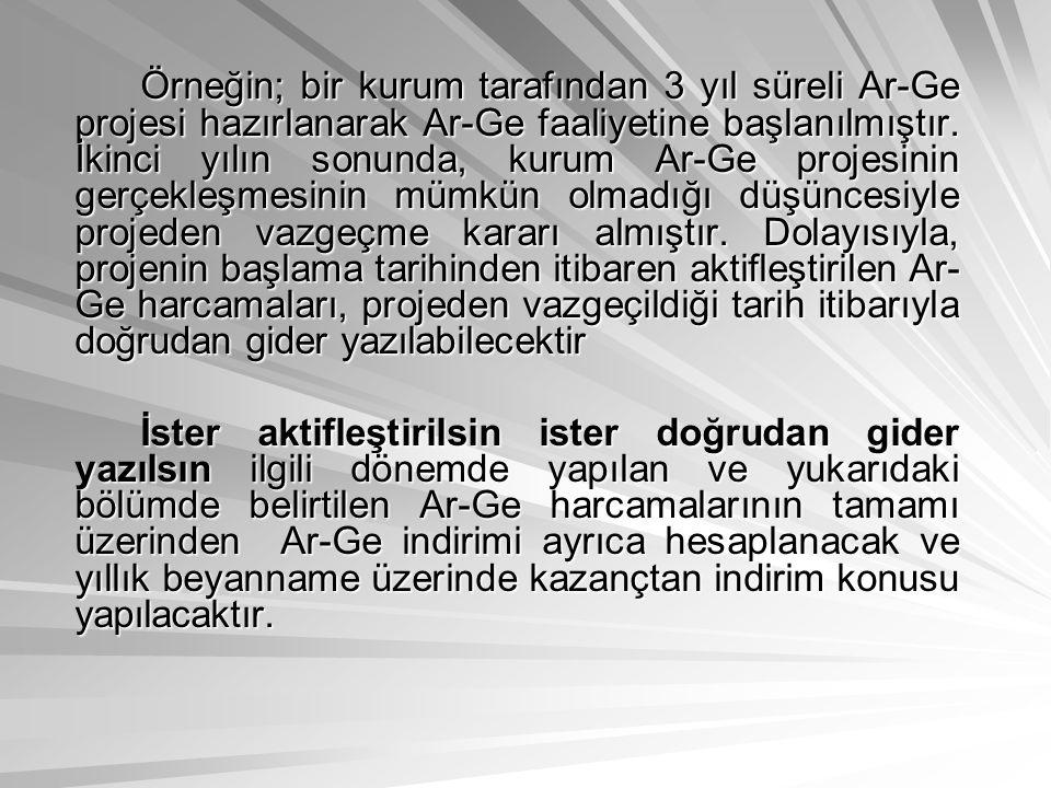 Örneğin; bir kurum tarafından 3 yıl süreli Ar-Ge projesi hazırlanarak Ar-Ge faaliyetine başlanılmıştır. İkinci yılın sonunda, kurum Ar-Ge projesinin g