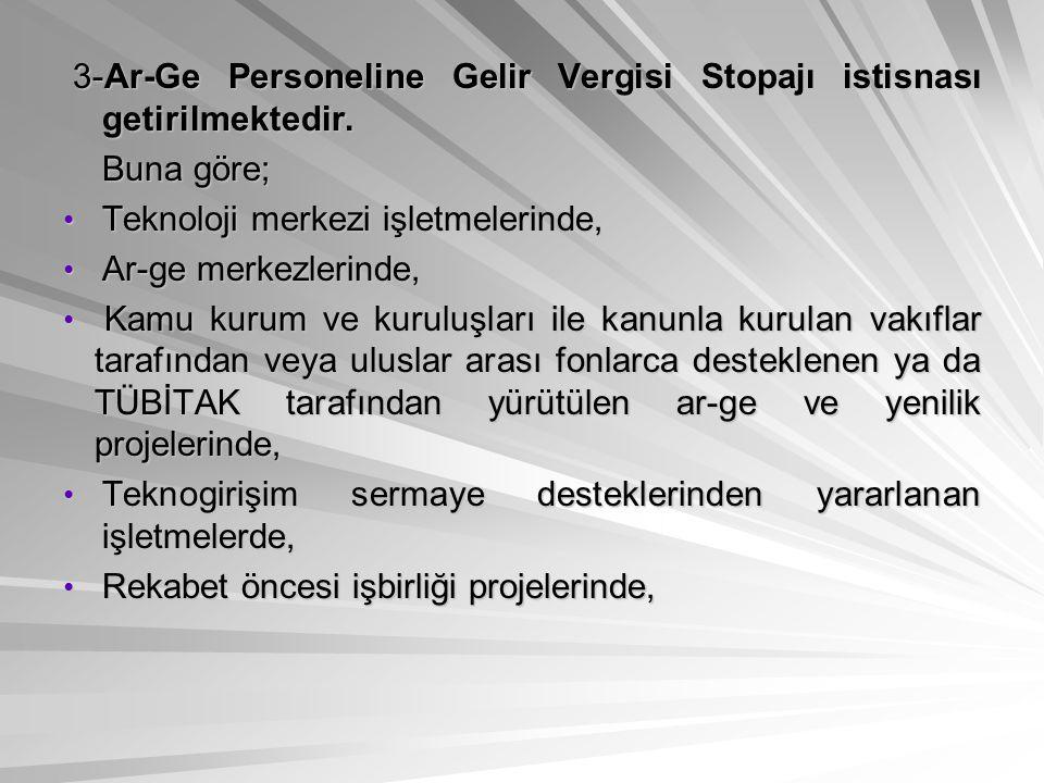 3-Ar-Ge Personeline Gelir Vergisi Stopajı istisnası getirilmektedir. 3-Ar-Ge Personeline Gelir Vergisi Stopajı istisnası getirilmektedir. Buna göre; T