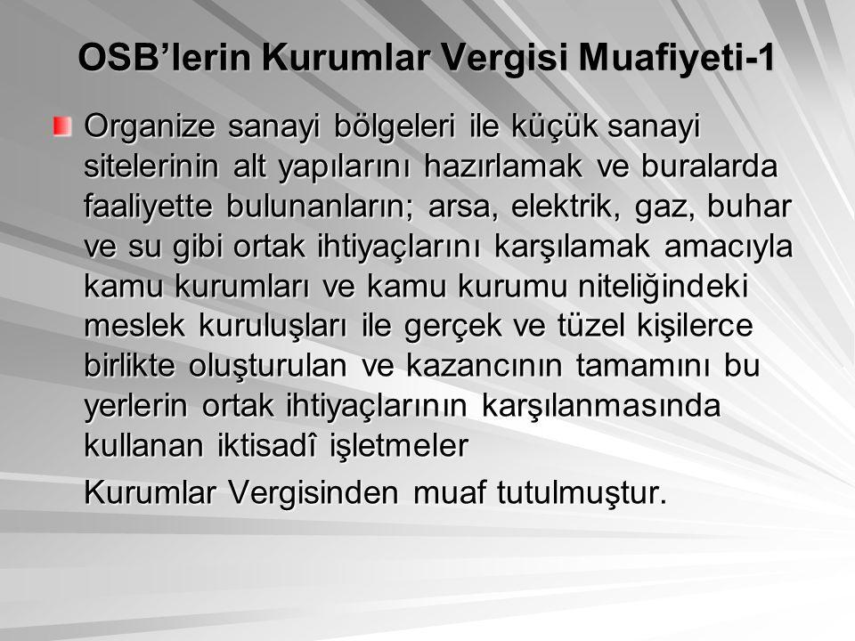 OSB'lerin Kurumlar Vergisi Muafiyeti-1 Organize sanayi bölgeleri ile küçük sanayi sitelerinin alt yapılarını hazırlamak ve buralarda faaliyette buluna